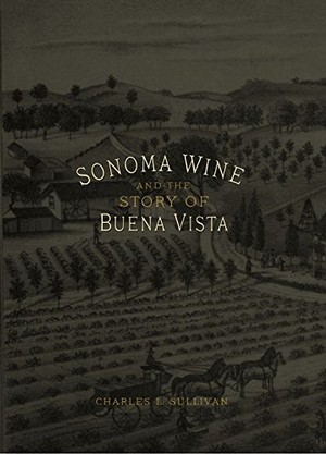 Sonoma Wine and the Story of Buena Vista book by Charles L. Sullivan